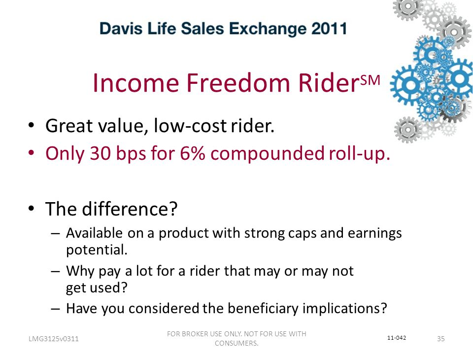 Income Freedom Rider SM LMG3125v0311 FOR BROKER USE ONLY.