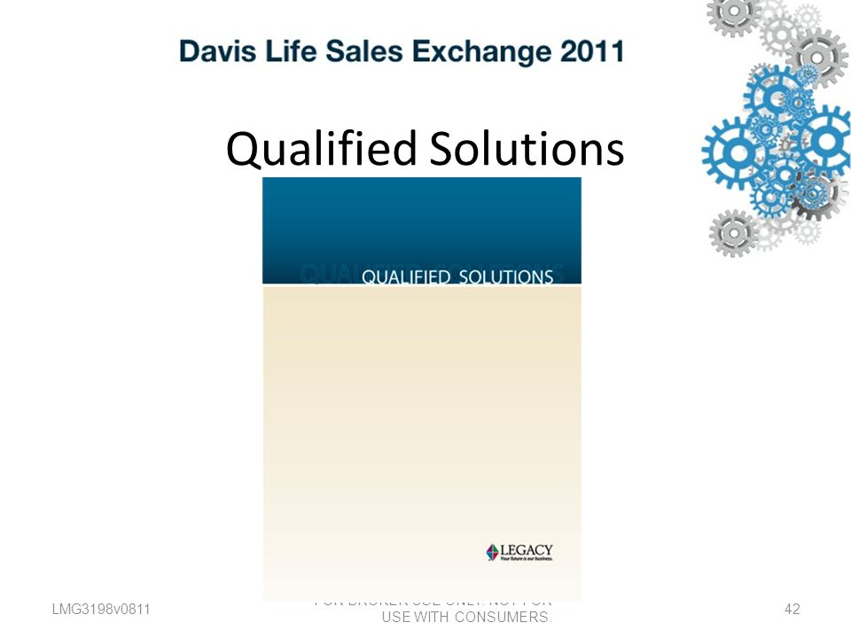 Qualified Solutions LMG3198v0811 FOR BROKER USE ONLY. NOT FOR USE WITH CONSUMERS. 42