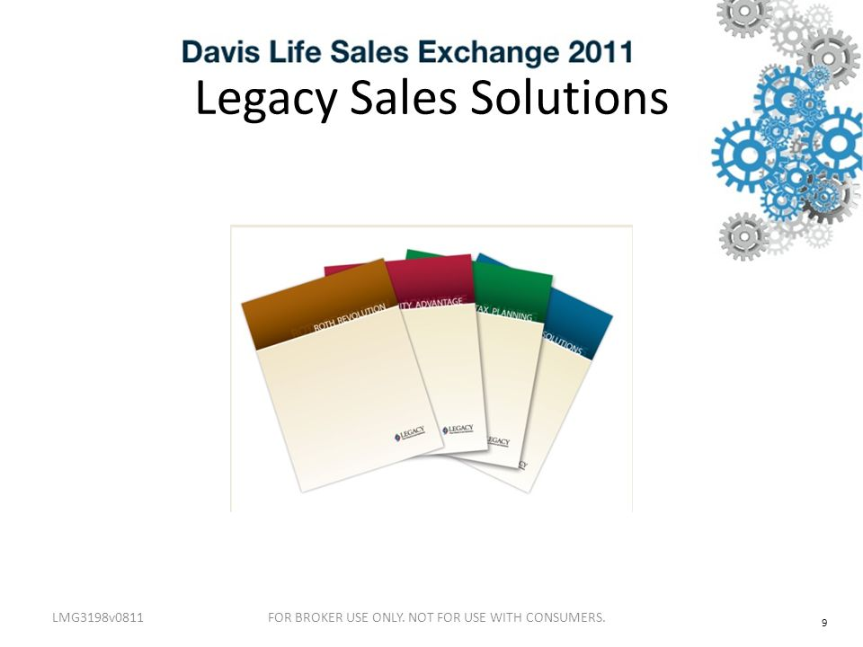 Legacy Sales Solutions LMG3198v0811 9 FOR BROKER USE ONLY. NOT FOR USE WITH CONSUMERS.