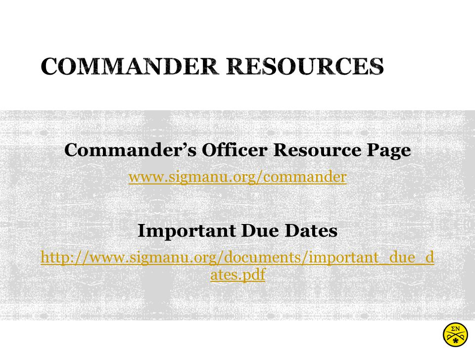 Commander's Officer Resource Page www.sigmanu.org/commander Important Due Dates http://www.sigmanu.org/documents/important_due_d ates.pdf