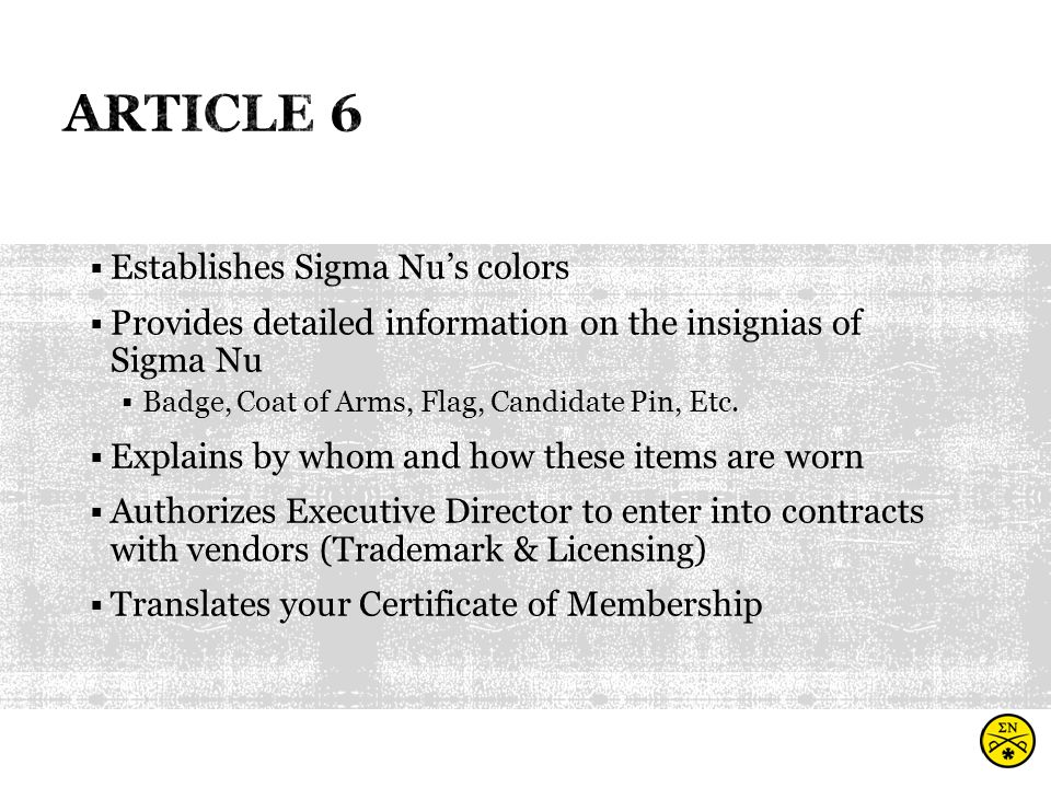  Establishes Sigma Nu's colors  Provides detailed information on the insignias of Sigma Nu  Badge, Coat of Arms, Flag, Candidate Pin, Etc.