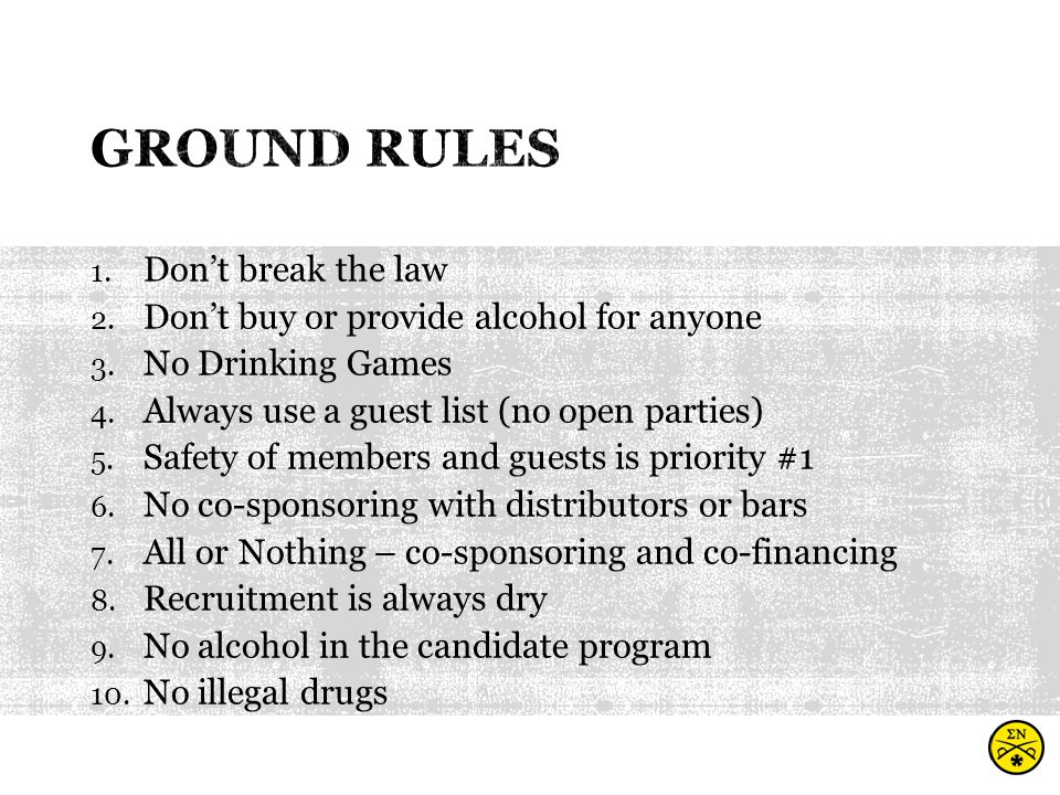 1. Don't break the law 2. Don't buy or provide alcohol for anyone 3.