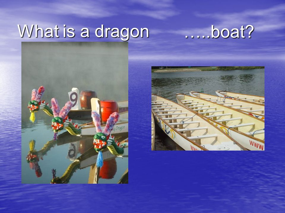 What is a dragon …..boat?