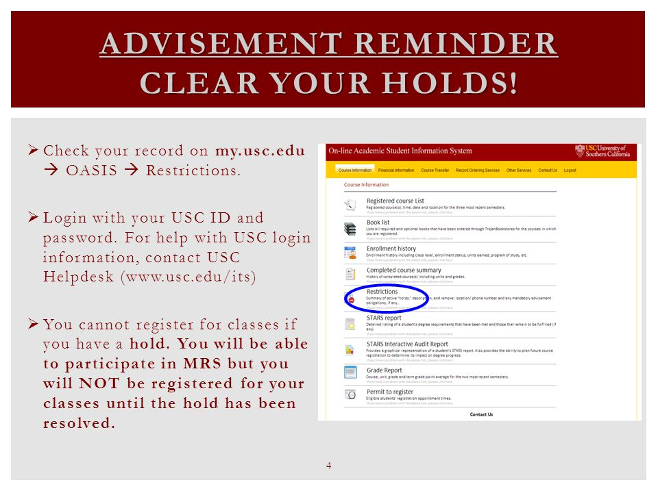 ADVISEMENT REMINDER CLEAR YOUR HOLDS. Check your record on my.usc.edu  OASIS  Restrictions.
