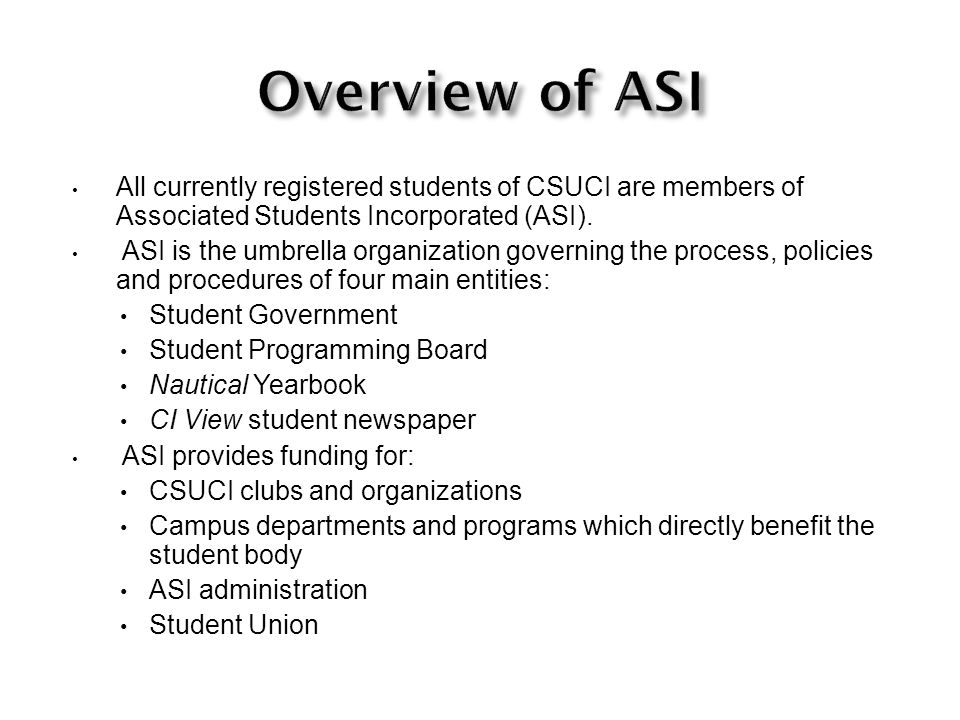 All currently registered students of CSUCI are members of Associated Students Incorporated (ASI).