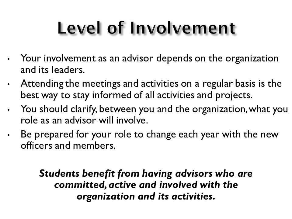 Your involvement as an advisor depends on the organization and its leaders.