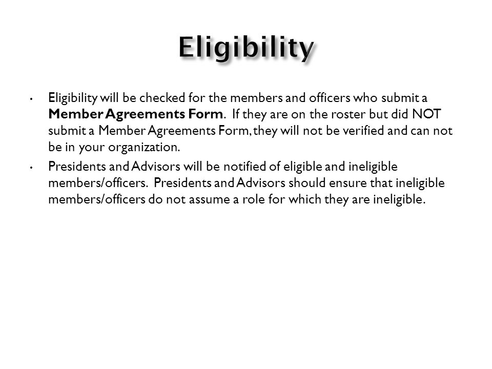 Eligibility will be checked for the members and officers who submit a Member Agreements Form.