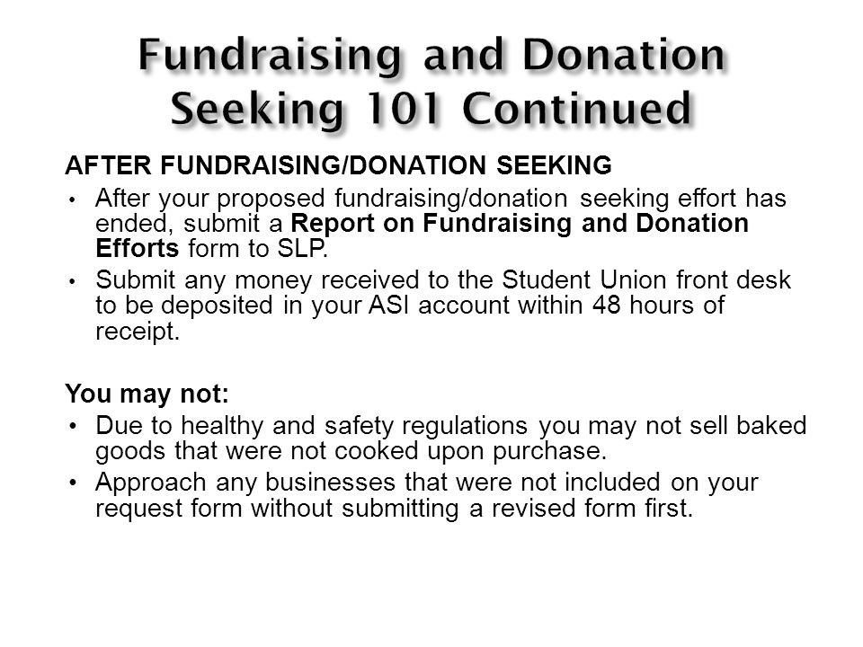 AFTER FUNDRAISING/DONATION SEEKING After your proposed fundraising/donation seeking effort has ended, submit a Report on Fundraising and Donation Efforts form to SLP.