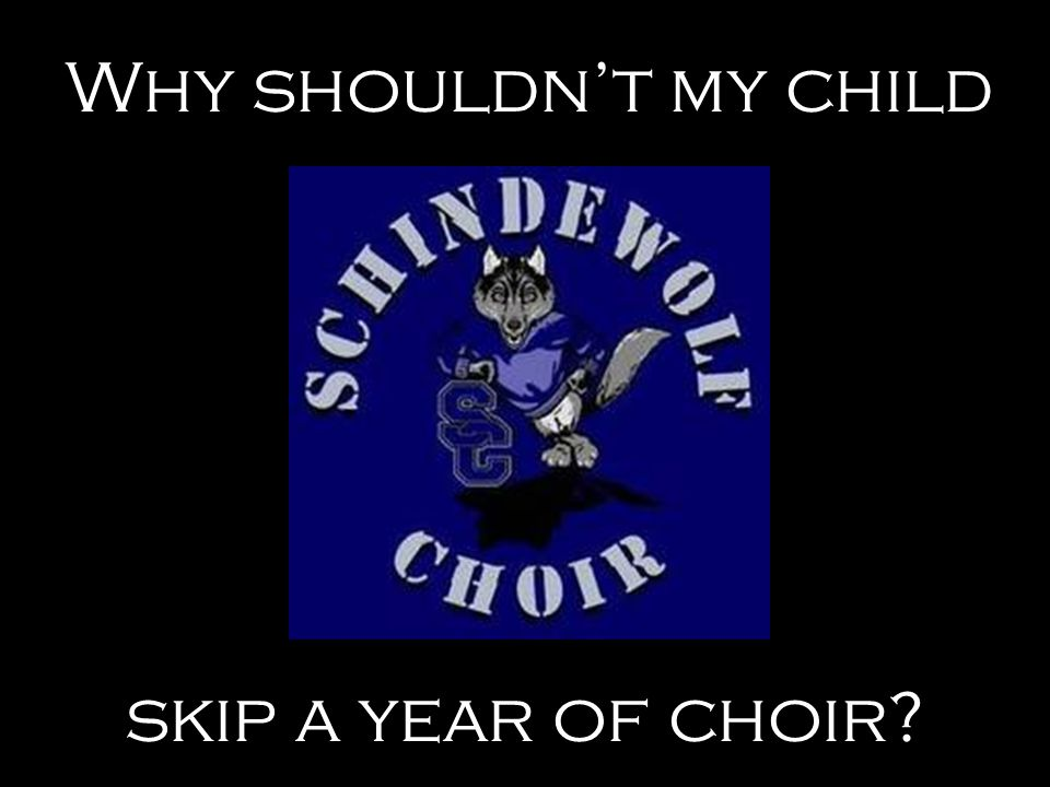 Why shouldn't my child skip a year of choir?