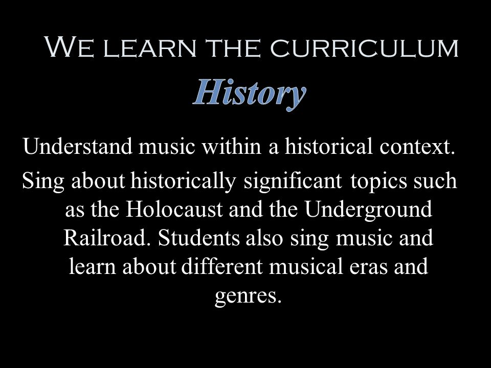 We learn the curriculum Understand music within a historical context.