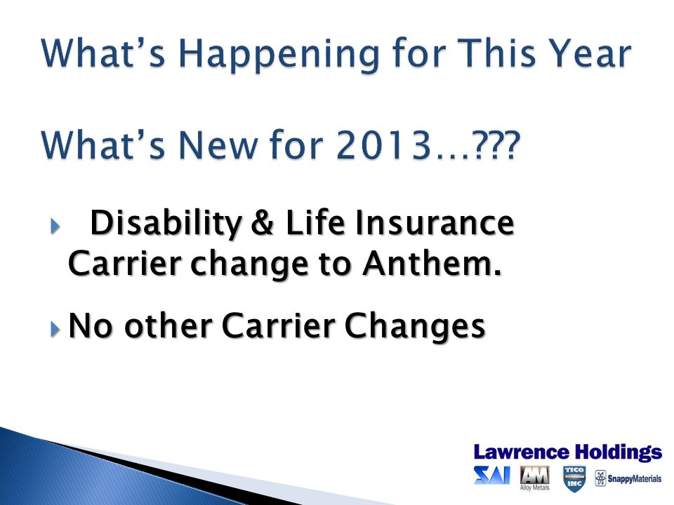  Disability & Life Insurance Carrier change to Anthem.  No other Carrier Changes