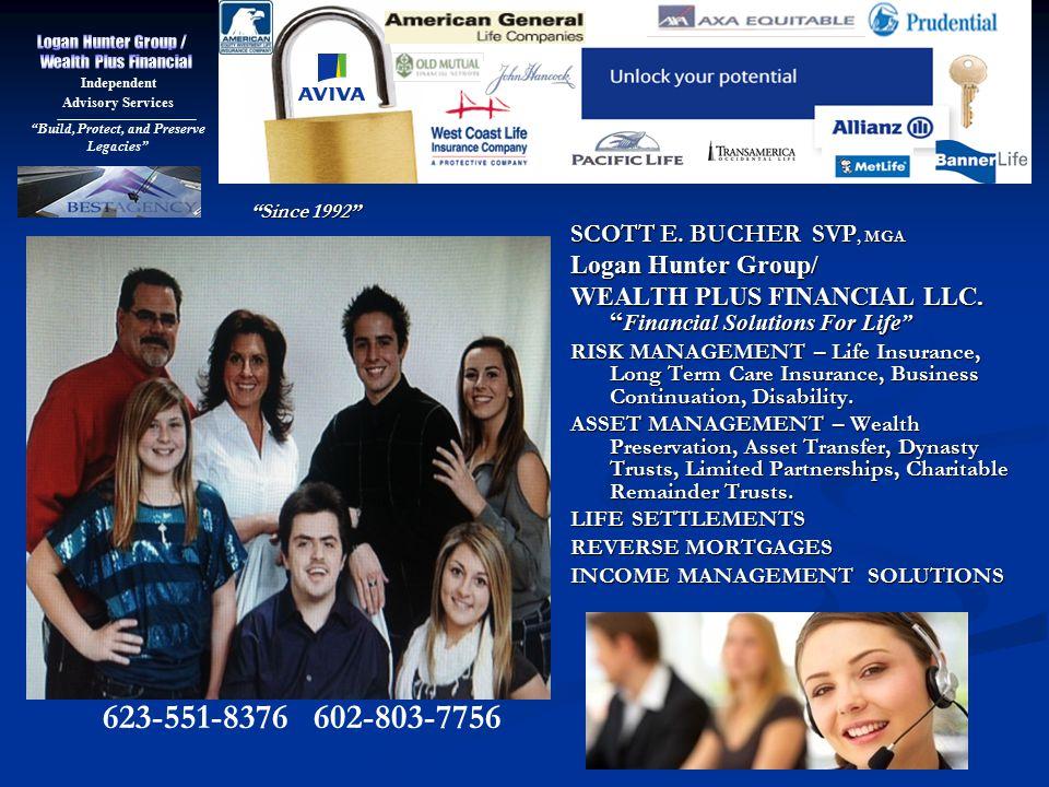 """Since 1992"" ""Since 1992"" 623-551-8376 602-803-7756 SCOTT E. BUCHER SVP, MGA Logan Hunter Group/ WEALTH PLUS FINANCIAL LLC. "" Financial Solutions For"