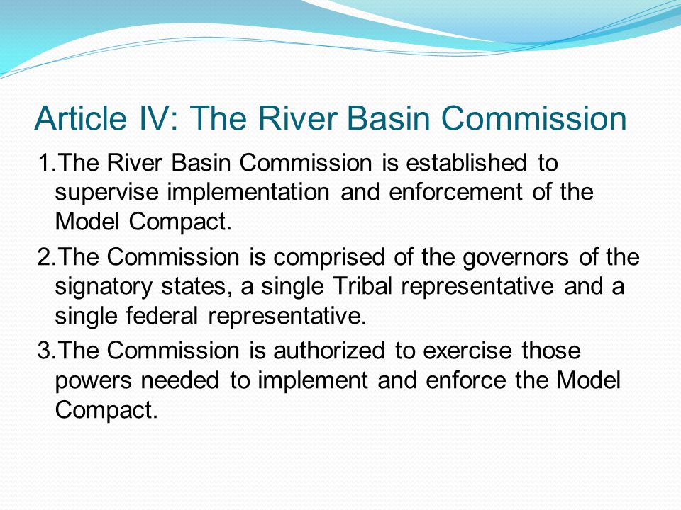 Article IV: The River Basin Commission 1.The River Basin Commission is established to supervise implementation and enforcement of the Model Compact.