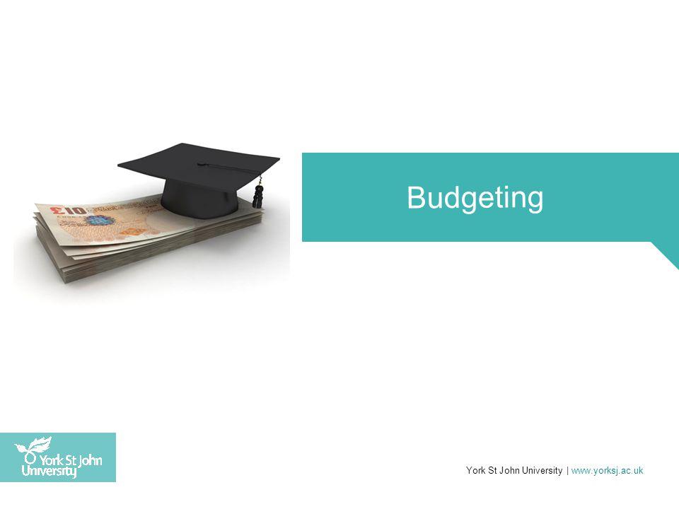 York St John University | www.yorksj.ac.uk Budgeting