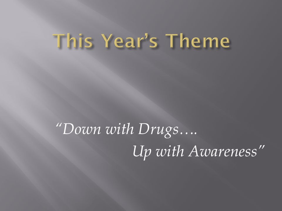 """Down with Drugs…. Up with Awareness"""