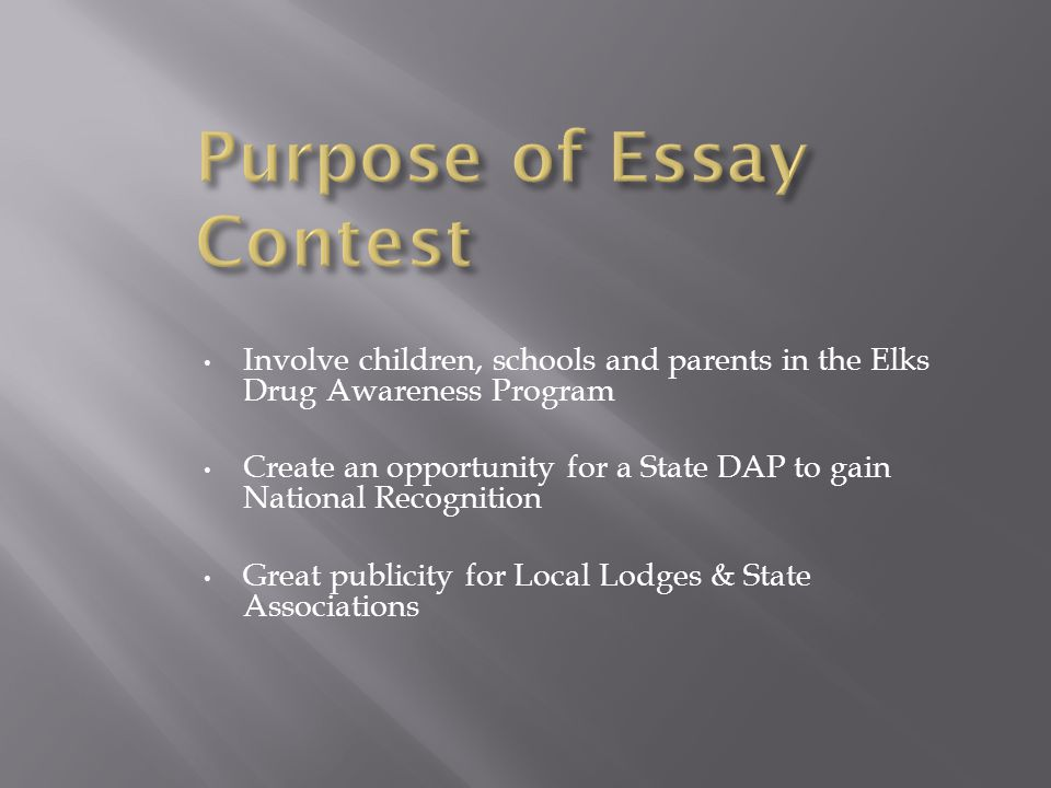 Involve children, schools and parents in the Elks Drug Awareness Program Create an opportunity for a State DAP to gain National Recognition Great publ