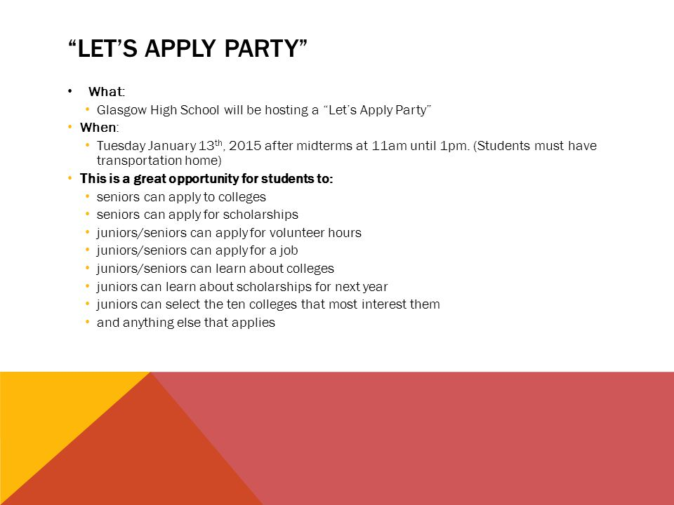 LET'S APPLY PARTY What: Glasgow High School will be hosting a Let's Apply Party When: Tuesday January 13 th, 2015 after midterms at 11am until 1pm.