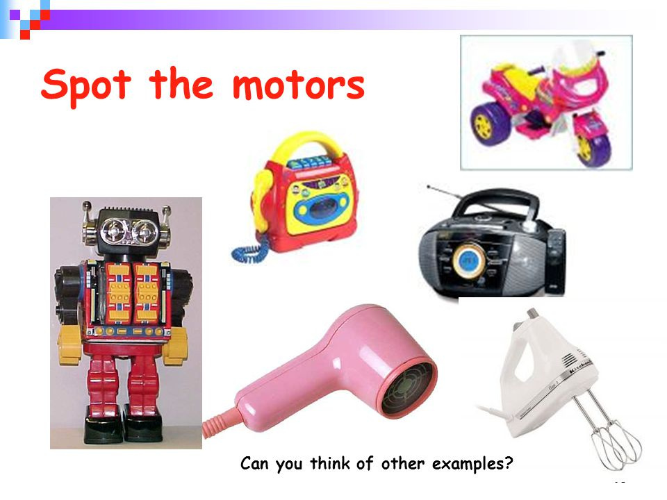 19 Spot the motors Can you think of other examples?