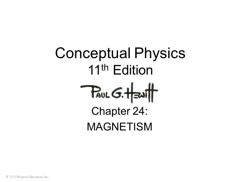 © 2010 Pearson Education, Inc. Conceptual Physics 11 th Edition Chapter 24: MAGNETISM