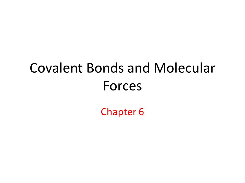 Covalent Bonds and Molecular Forces Chapter 6