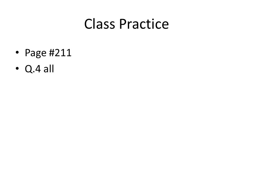 Class Practice Page #211 Q.4 all