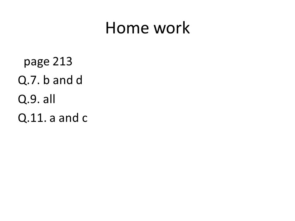 Home work page 213 Q.7. b and d Q.9. all Q.11. a and c