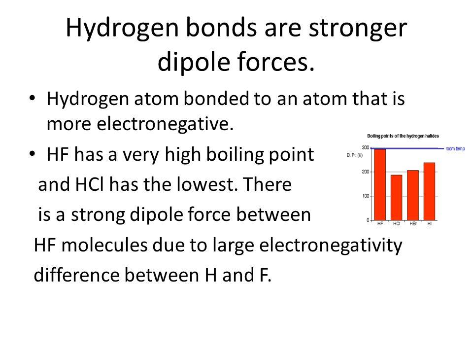 Hydrogen bonds are stronger dipole forces.