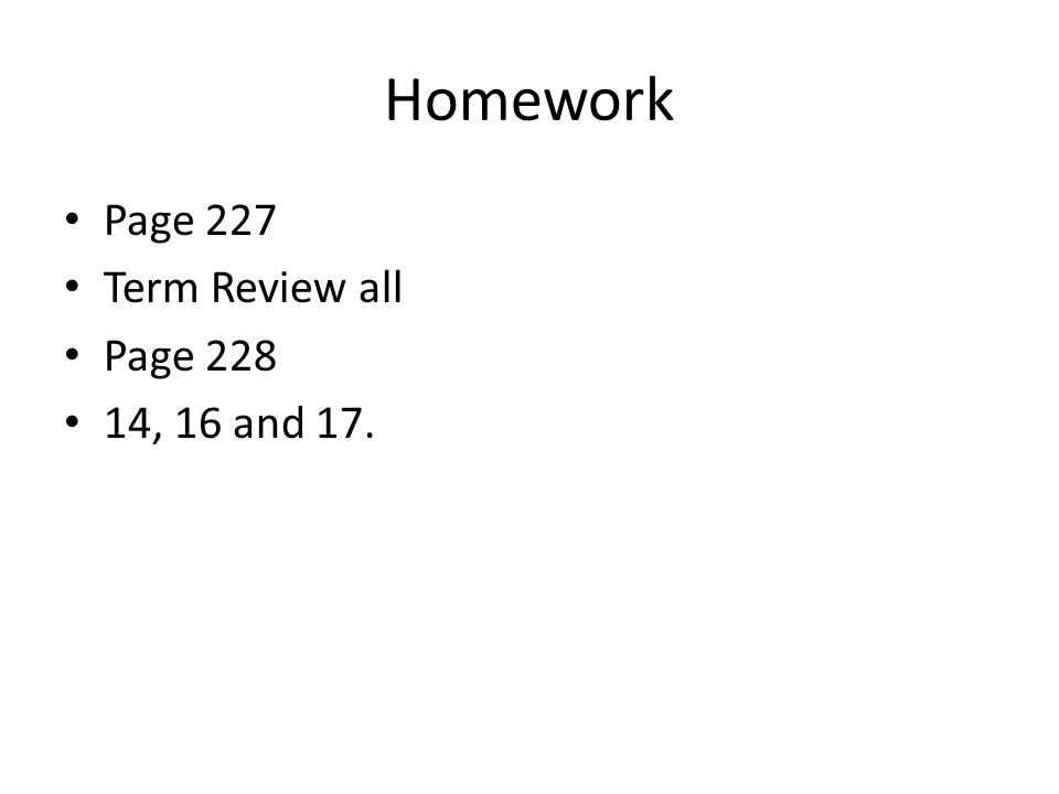Homework Page 227 Term Review all Page 228 14, 16 and 17.