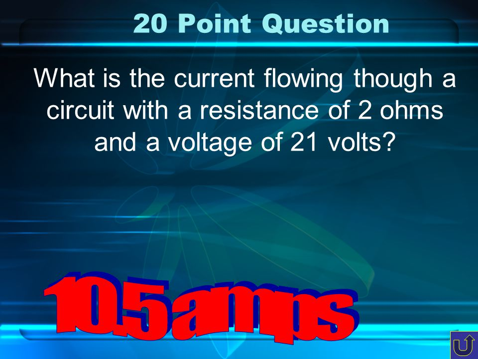 c-5 10 Point Question What is the power created by an appliance using a voltage of 15 volts with a current of 6 amps?