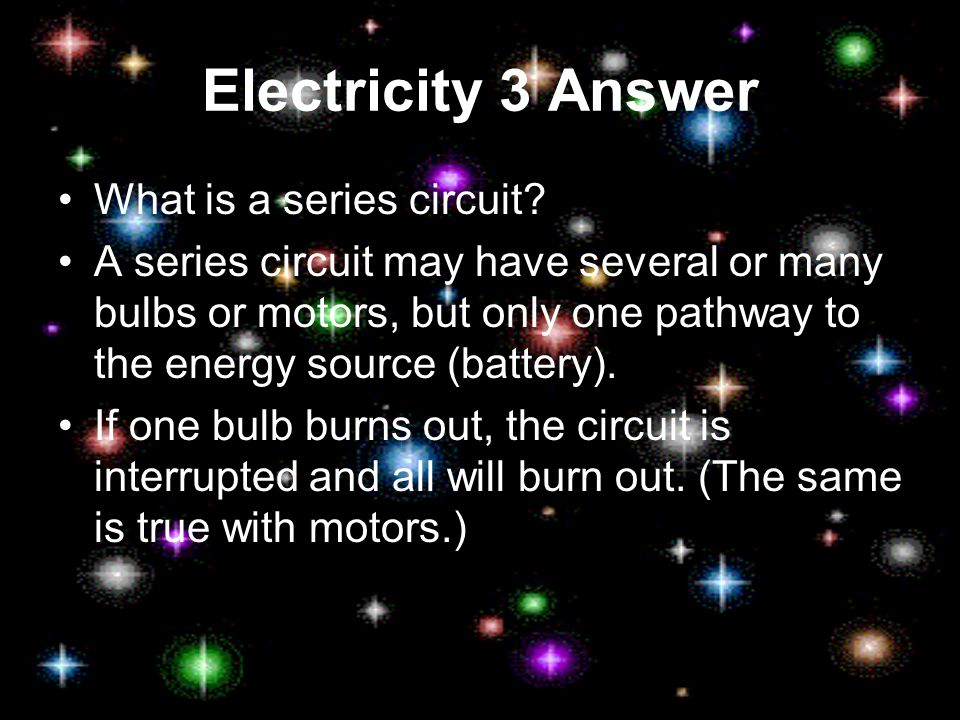 Electricity 3 Answer What is a series circuit.