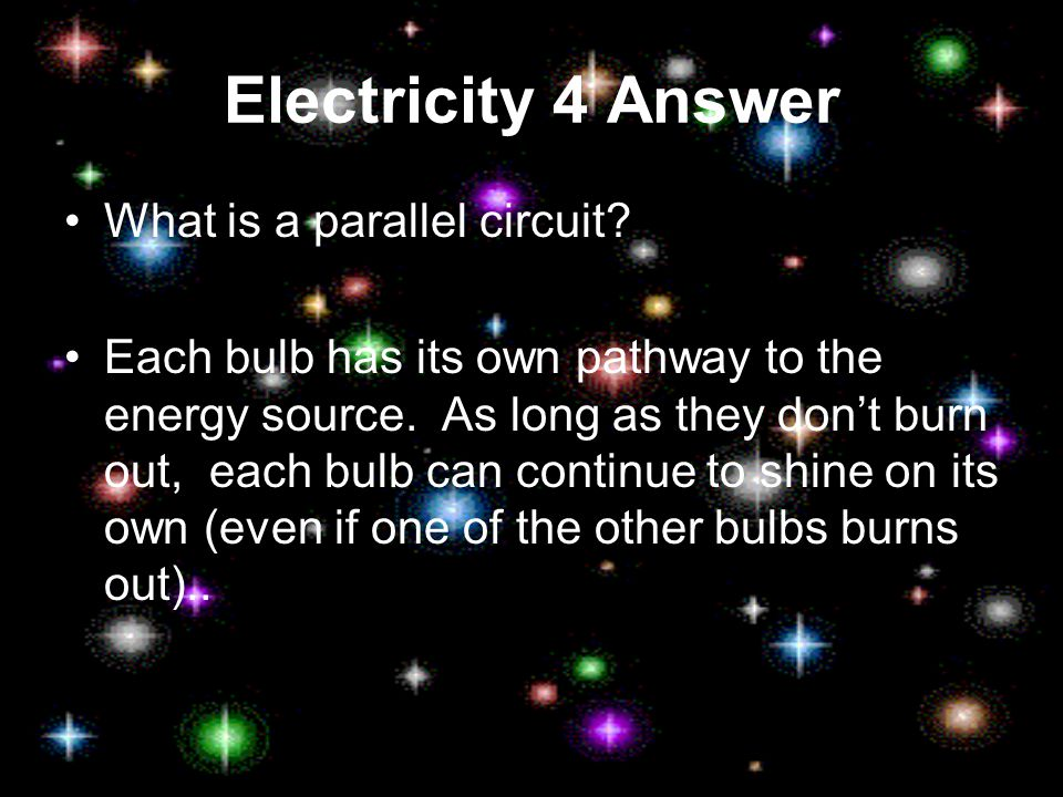 Electricity 4 Answer What is a parallel circuit.