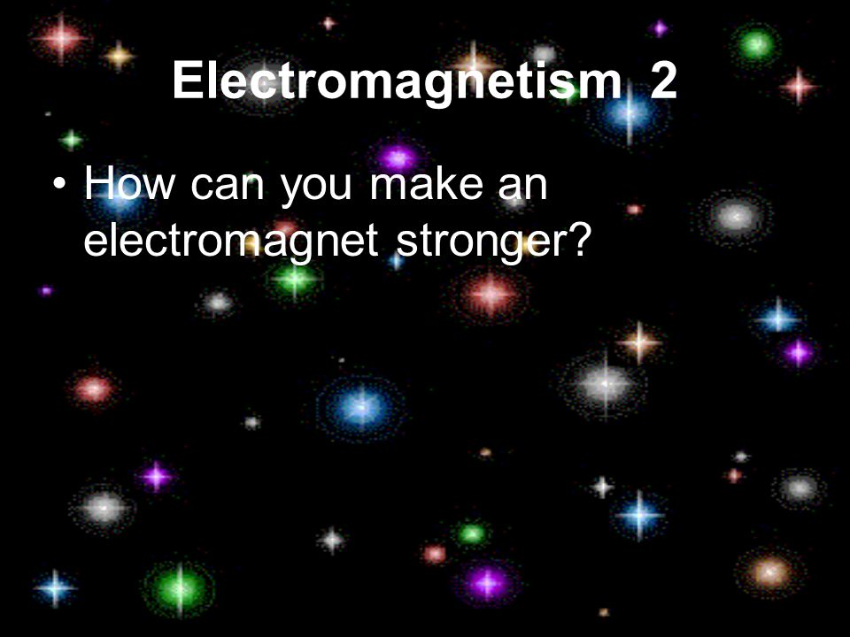 Electromagnetism 2 How can you make an electromagnet stronger?