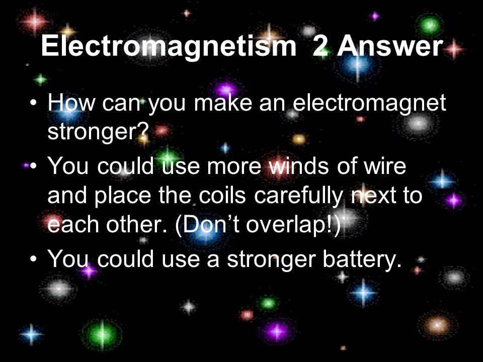 Electromagnetism 2 How can you make an electromagnet stronger