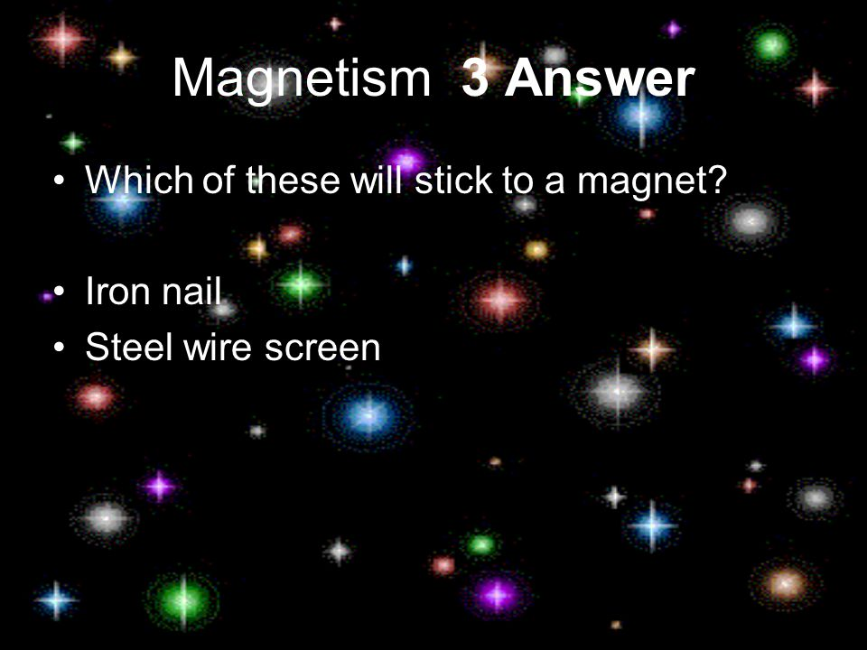 Magnetism 3 Which of these will stick to a magnet.