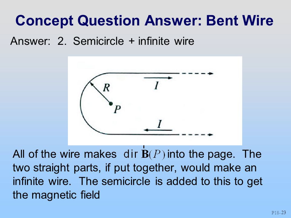 P18 - 23 Concept Question Answer: Bent Wire All of the wire makes into the page.