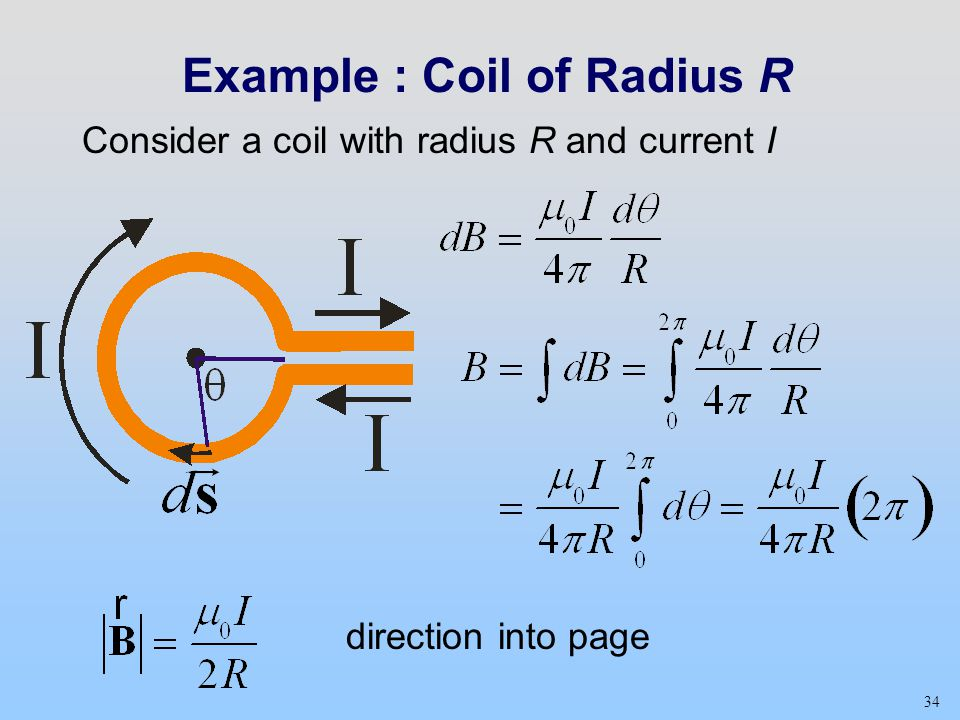 34 Example : Coil of Radius R Consider a coil with radius R and current I direction into page