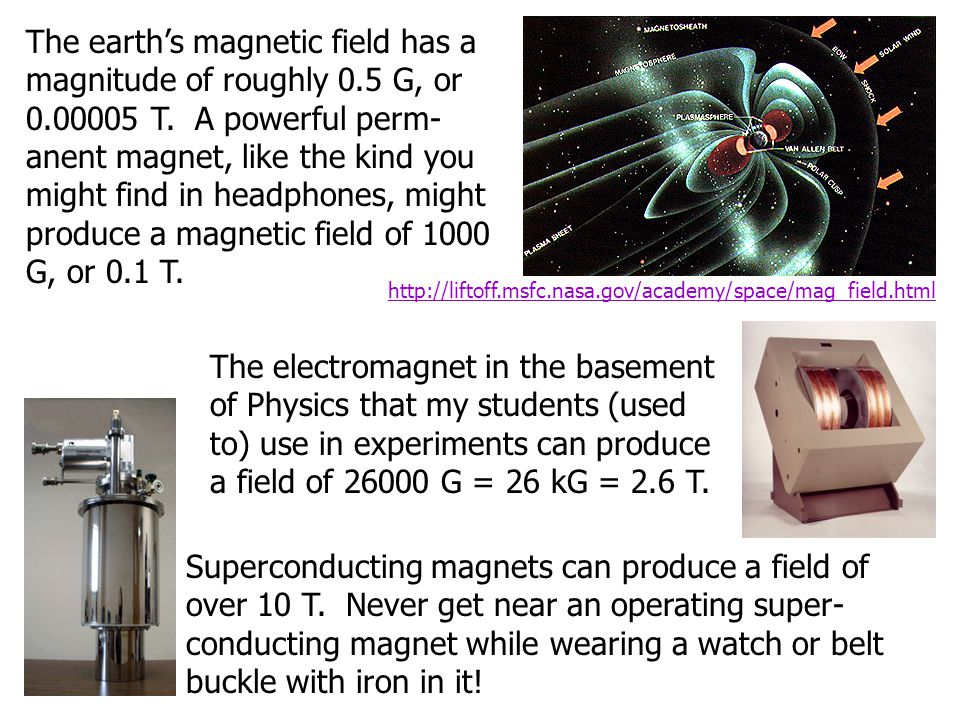 The earth's magnetic field has a magnitude of roughly 0.5 G, or 0.00005 T.
