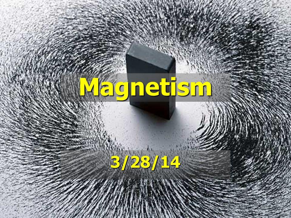 Magnetism 3/28/14