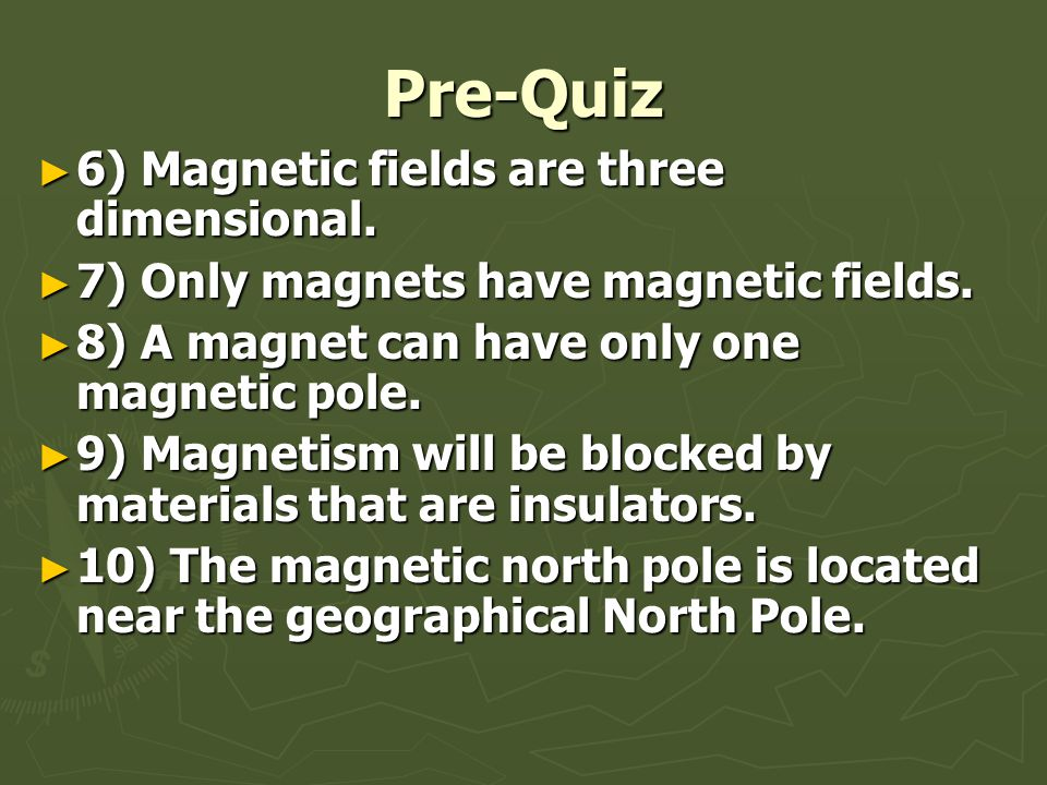 Pre-Quiz ► 6) Magnetic fields are three dimensional.