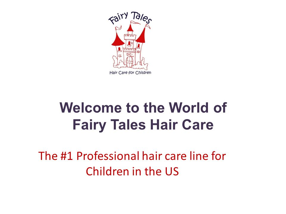 Welcome to the World of Fairy Tales Hair Care The #1 Professional hair care line for Children in the US