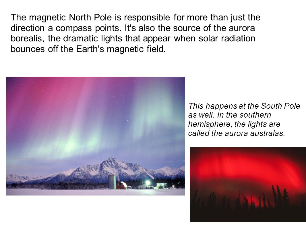 The magnetic North Pole is responsible for more than just the direction a compass points.