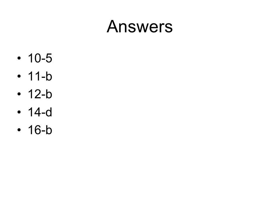 Answers 10-5 11-b 12-b 14-d 16-b