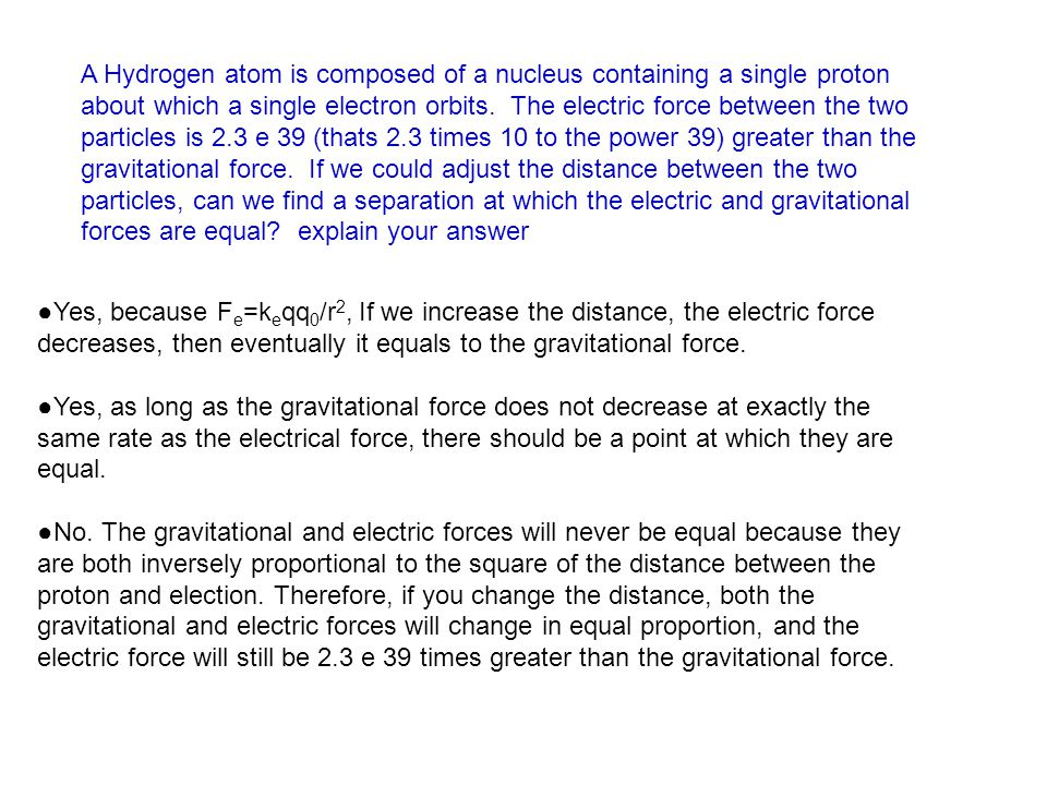●Yes, because F e =k e qq 0 /r 2, If we increase the distance, the electric force decreases, then eventually it equals to the gravitational force.