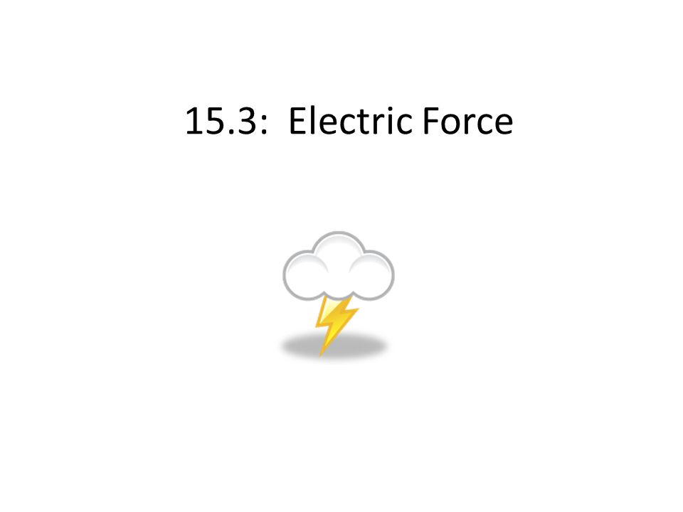 15.3: Electric Force