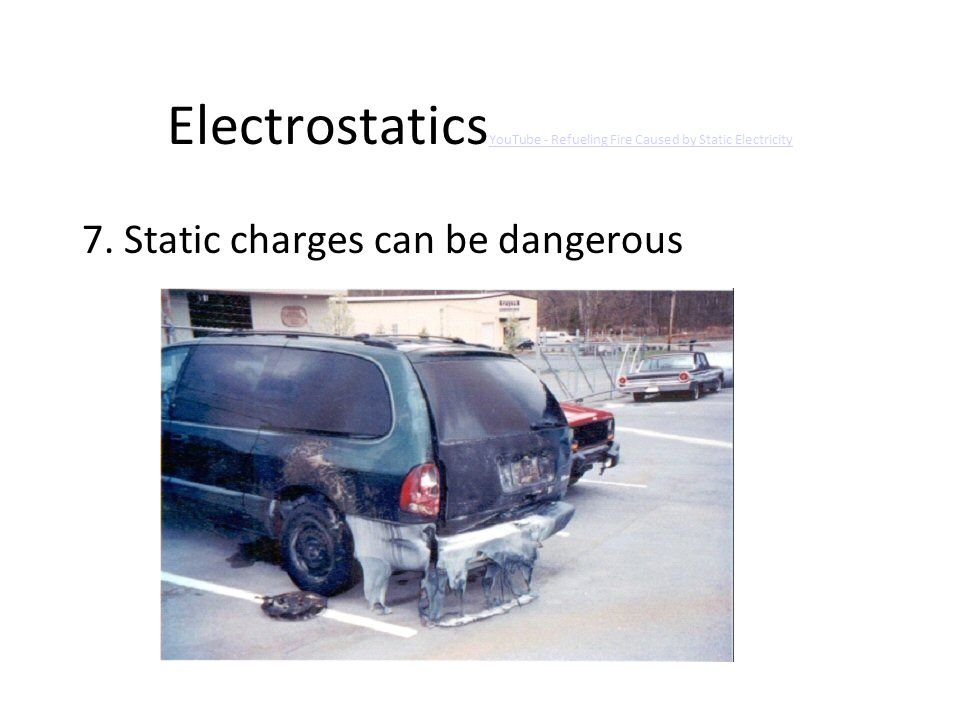 Electrostatics YouTube - Refueling Fire Caused by Static Electricity YouTube - Refueling Fire Caused by Static Electricity 7.