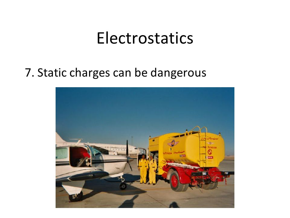 Electrostatics 7. Static charges can be dangerous