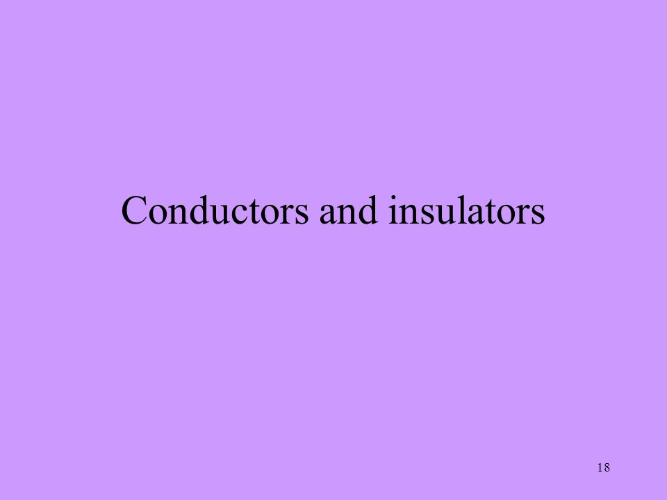 18 Conductors and insulators