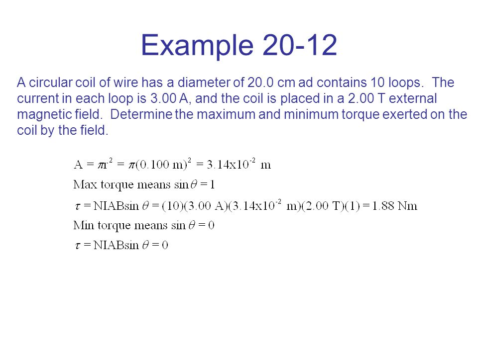 Example 20-12 A circular coil of wire has a diameter of 20.0 cm ad contains 10 loops.