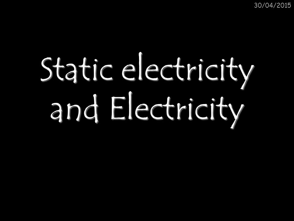 30/04/2015 Static electricity and Electricity