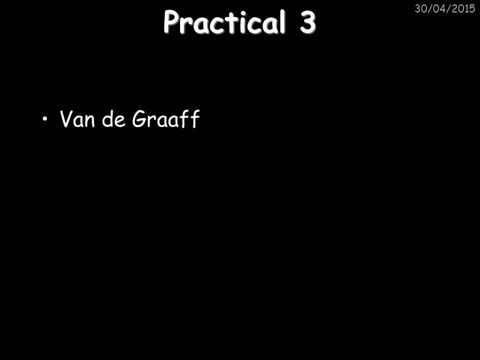 Practical 3 Van de Graaff 30/04/2015